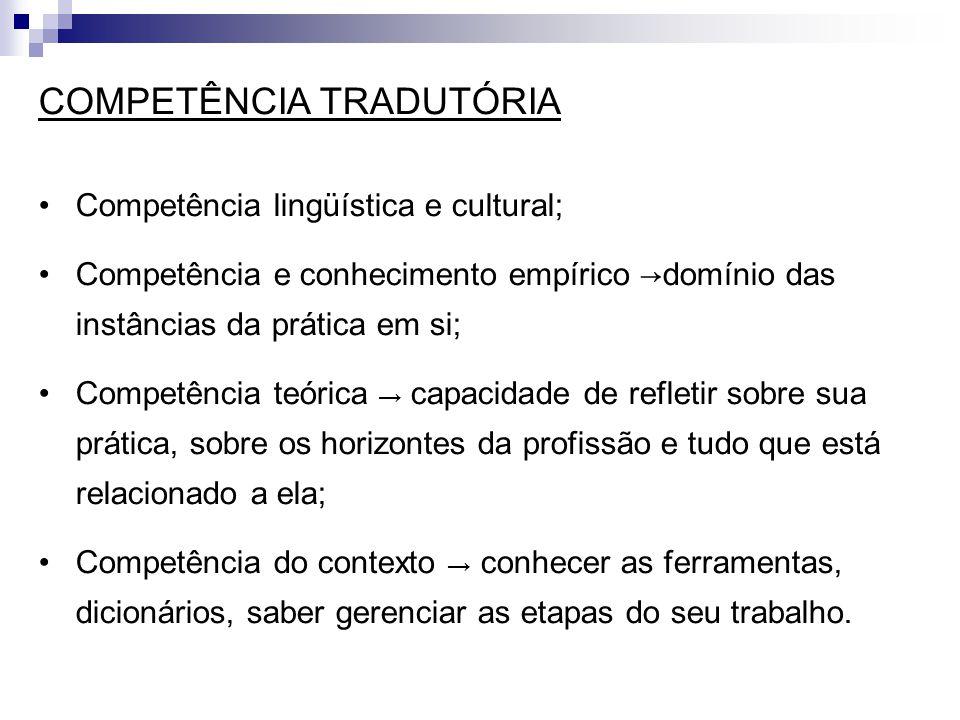 COMPETÊNCIA TRADUTÓRIA Competência lingüística e cultural; Competência e conhecimento empírico →domínio das instâncias da prática em si; Competência t