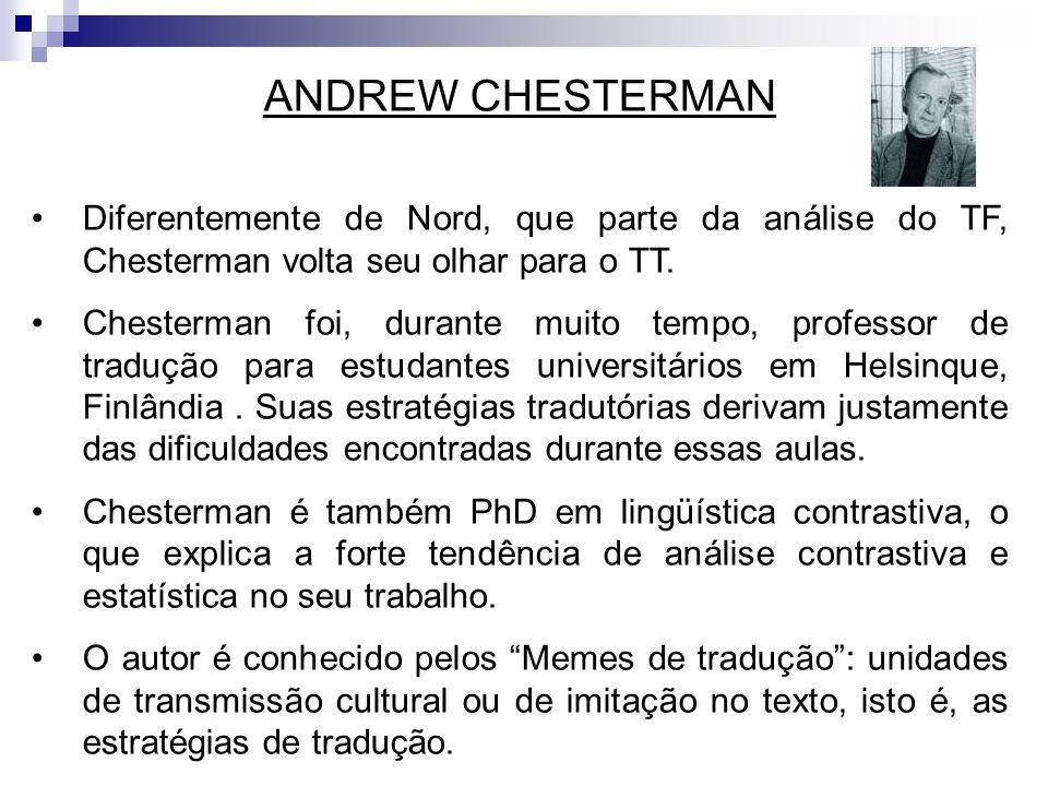 ANDREW CHESTERMAN Diferentemente de Nord, que parte da análise do TF, Chesterman volta seu olhar para o TT. Chesterman foi, durante muito tempo, profe