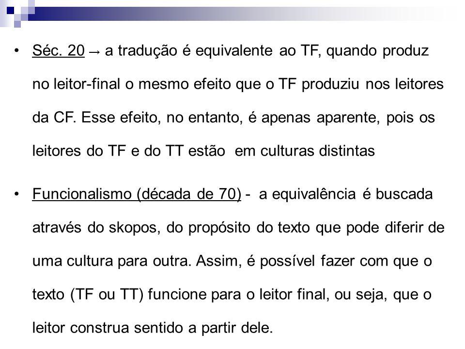 Séc. 20 → a tradução é equivalente ao TF, quando produz no leitor-final o mesmo efeito que o TF produziu nos leitores da CF. Esse efeito, no entanto,