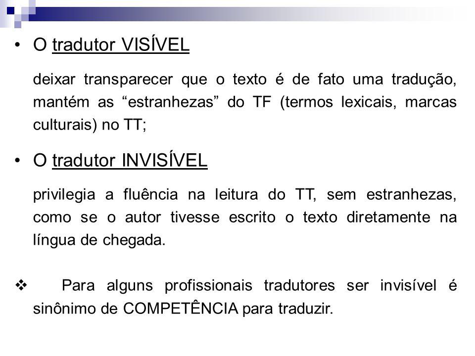 """O tradutor VISÍVEL deixar transparecer que o texto é de fato uma tradução, mantém as """"estranhezas"""" do TF (termos lexicais, marcas culturais) no TT; O"""