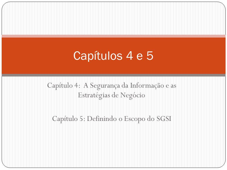 Capítulo 4: A Segurança da Informação e as Estratégias de Negócio Capítulo 5: Definindo o Escopo do SGSI Capítulos 4 e 5