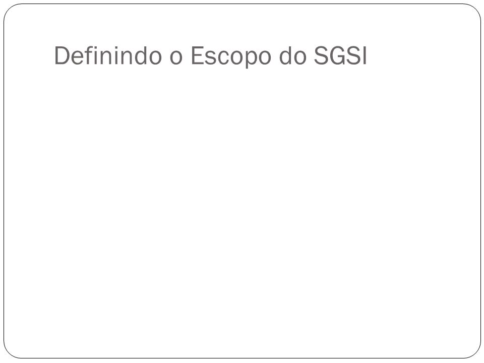 Definindo o Escopo do SGSI