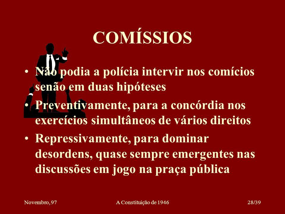 Novembro, 97A Constituição de 194627/39 ESTABILIDADE DOS FUNCIONÁRIOS PÚBLICOS Dupla razão explicava a estabilidade dos funcionários públicos efetivos Mais alto préstimo de seu trabalho Amparo contra os azares das lutas políticas