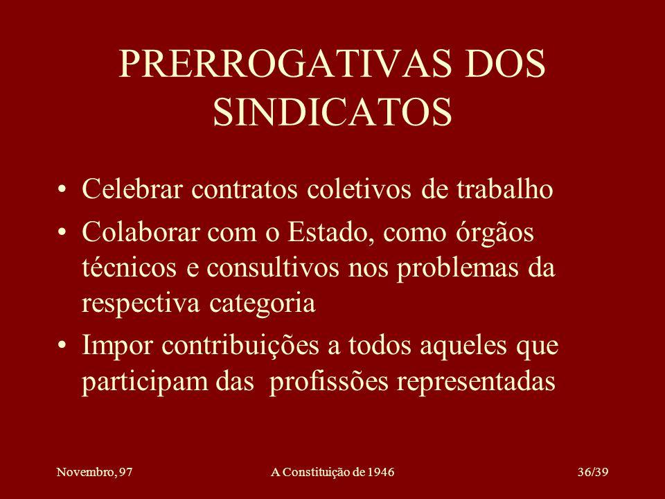 Novembro, 97A Constituição de 194635/39 DOS SINDICATOS Têm dois objetivos principais Representação legal nas convenções coletivas de trabalho Exercício de funções delegadas pelo poder público