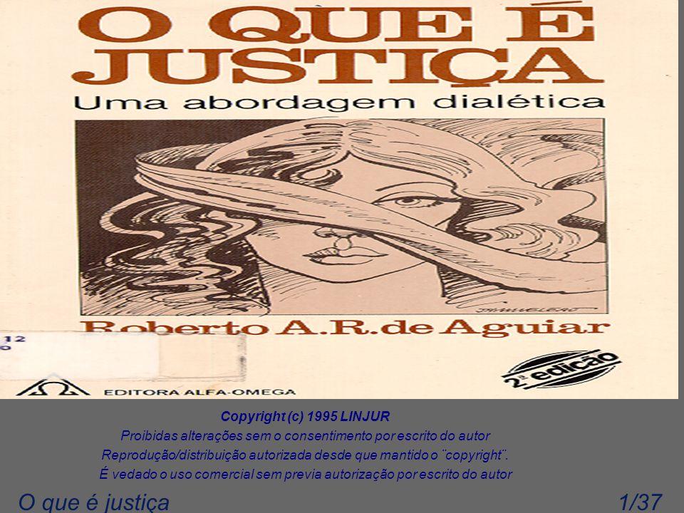 1/37O que é justiça Copyright (c) 1995 LINJUR Proibidas alterações sem o consentimento por escrito do autor Reprodução/distribuição autorizada desde q