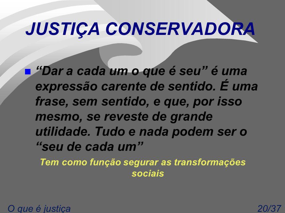 20/37O que é justiça JUSTIÇA CONSERVADORA n Dar a cada um o que é seu é uma expressão carente de sentido.