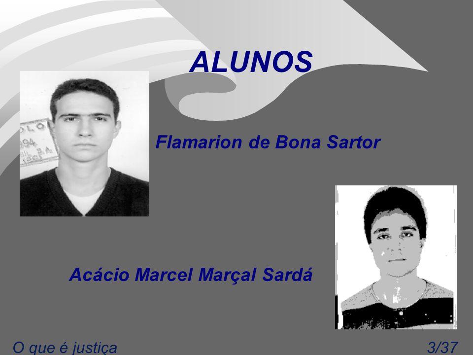 3/37O que é justiça ALUNOS Flamarion de Bona Sartor Acácio Marcel Marçal Sardá