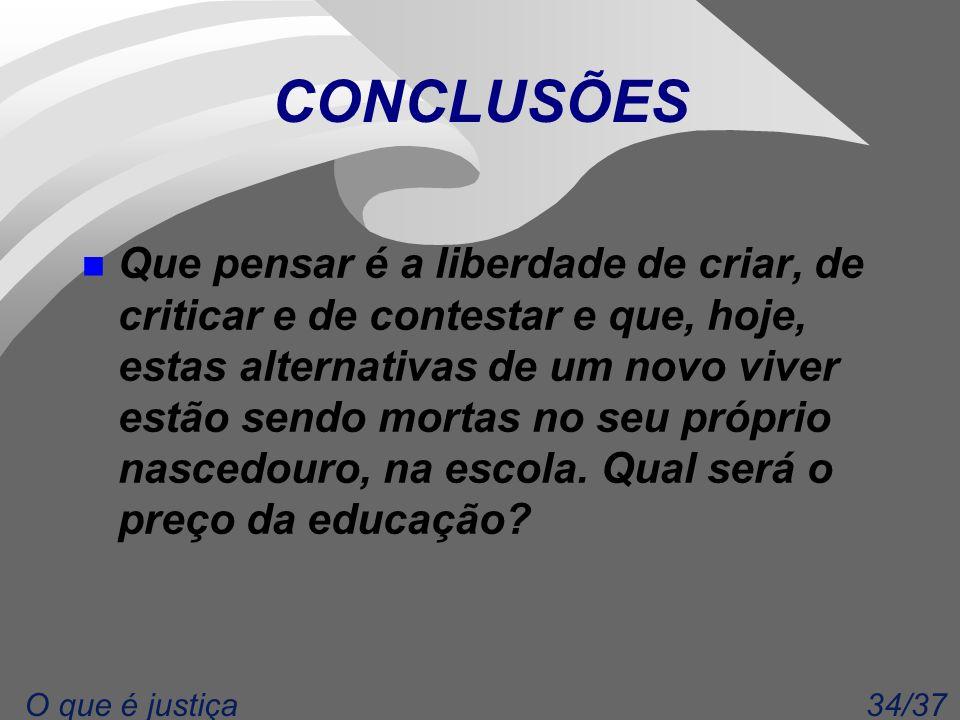 34/37O que é justiça CONCLUSÕES n Que pensar é a liberdade de criar, de criticar e de contestar e que, hoje, estas alternativas de um novo viver estão