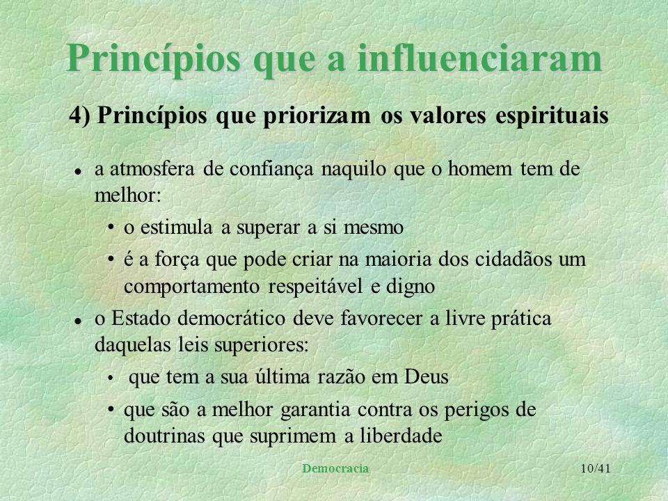 Democracia 9/41 Princípios que a influenciaram l opõem-se a todos os regimes que degradam o povo l a democracia reconhece as forças sobreeconomicas e
