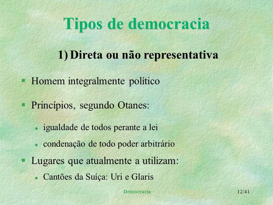 Democracia 11/41 Tipos de democracia §Berço: Grécia, principalmente Atenas §Povo se reunia no Ágora(praça pública) §Exercida imediata e diretamente pe