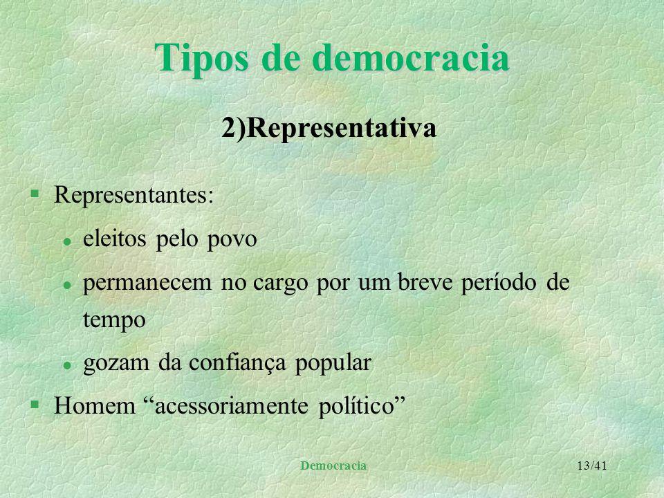 Democracia 12/41 Tipos de democracia §Homem integralmente político §Princípios, segundo Otanes: l igualdade de todos perante a lei l condenação de tod