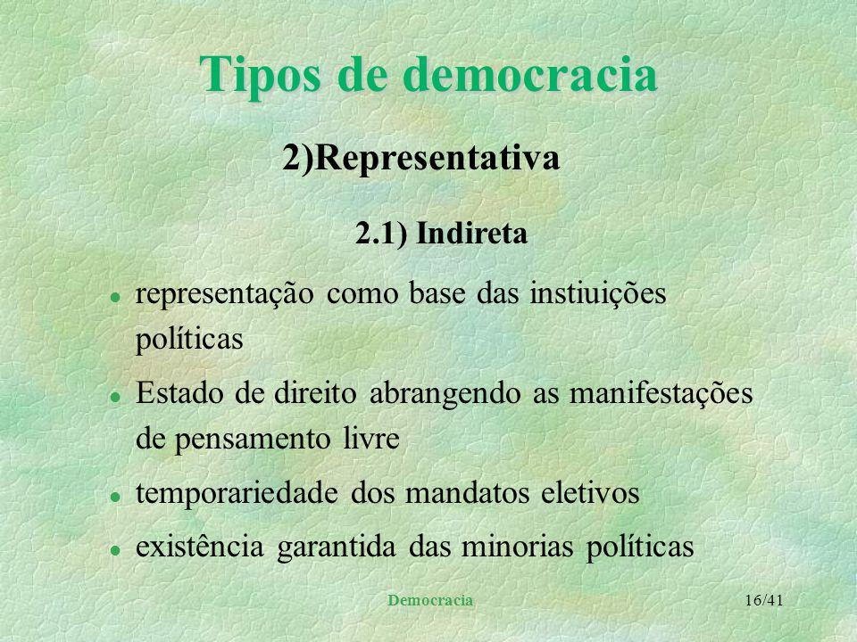 Democracia 15/41 Tipos de democracia §Bases principais: l soberania popular traduzida através da vontade geral l sufrágio universal l igualdade de tod