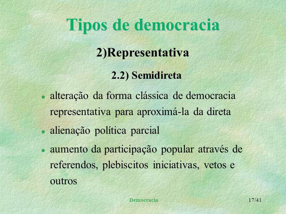 Democracia 16/41 Tipos de democracia l representação como base das instiuições políticas l Estado de direito abrangendo as manifestações de pensamento