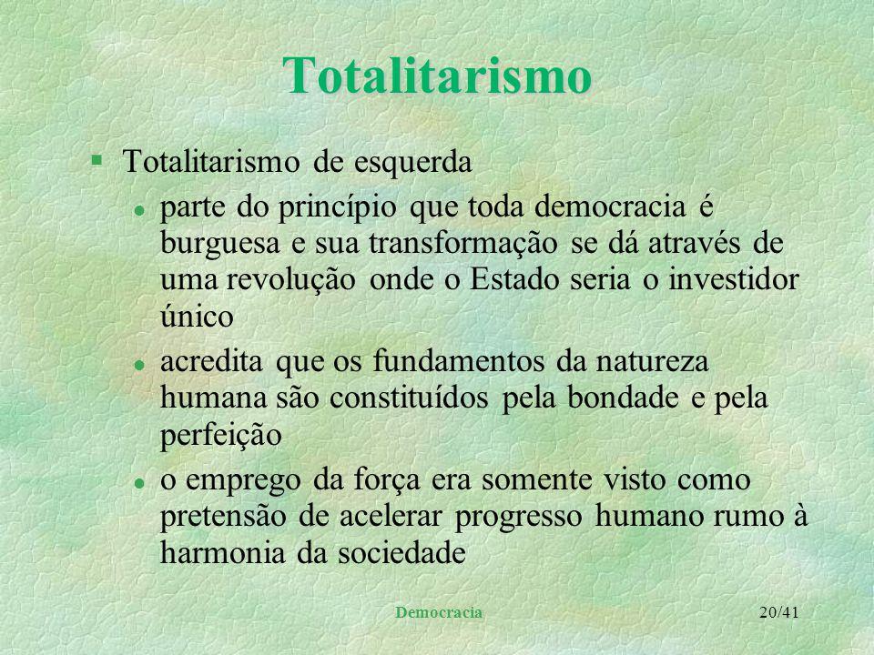 Democracia 19/41Totalitarismo §Baseia-se na suposição de uma verdade política única e exclusiva §Admite apenas o plano de existência político que envo