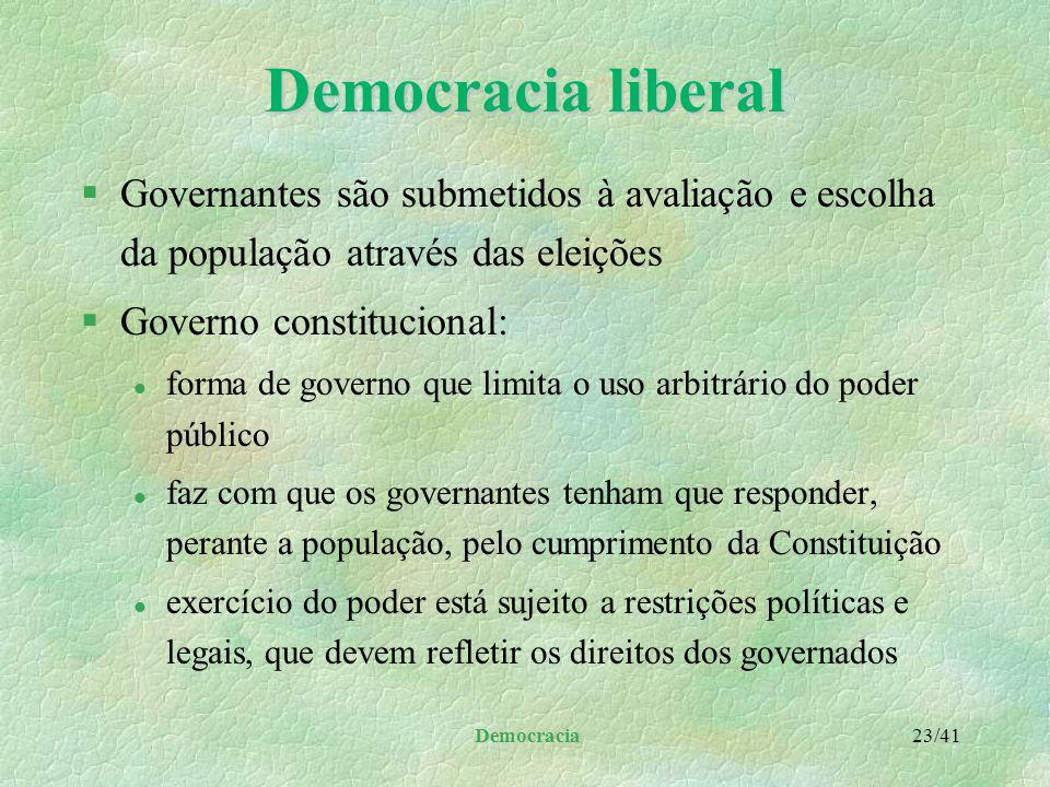 Democracia 22/41 Democracia liberal §Principal forma contemporânea de governo constitucional §Nela, a constituição estabelece uma estrutura legítima e