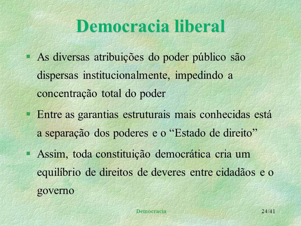 Democracia 23/41 Democracia liberal §Governantes são submetidos à avaliação e escolha da população através das eleições §Governo constitucional: l for