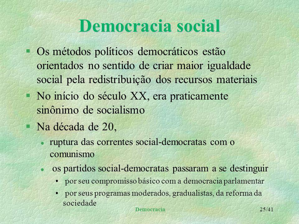 Democracia 24/41 Democracia liberal §As diversas atribuições do poder público são dispersas institucionalmente, impedindo a concentração total do pode
