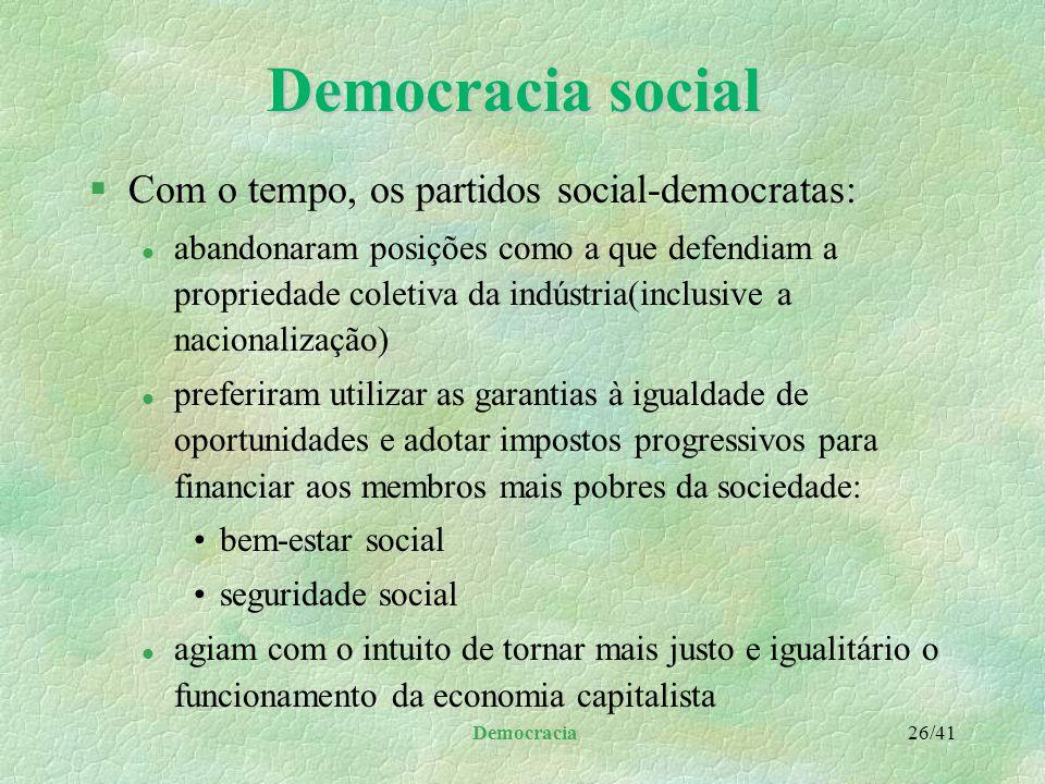 Democracia 25/41 Democracia social §Os métodos políticos democráticos estão orientados no sentido de criar maior igualdade social pela redistribuição