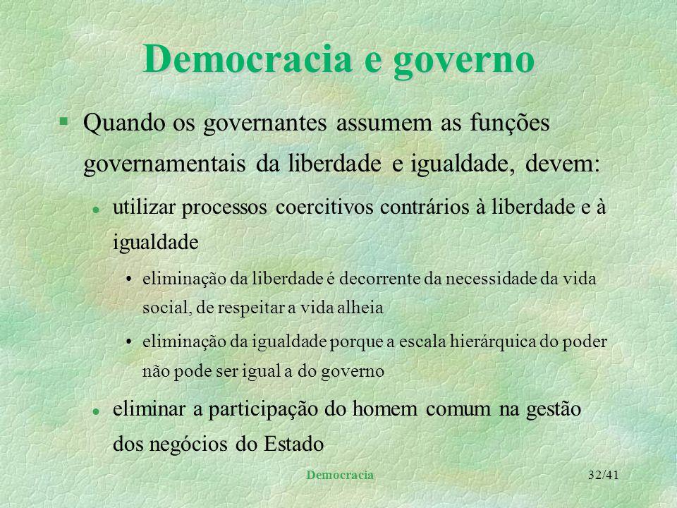 Democracia 31/41 Democracia e governo §Realidade da vida social: l não resume em considerar o indivíduo como eleitor, produtor de votos, o que seria d