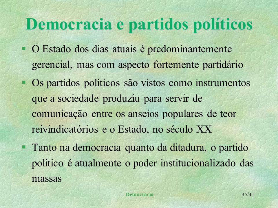 Democracia 34/41 Democracia e povo §impõe como um dos deveres fundamentais do cidadão, o conhecimento das doutrinas e os princípios democráticos a por