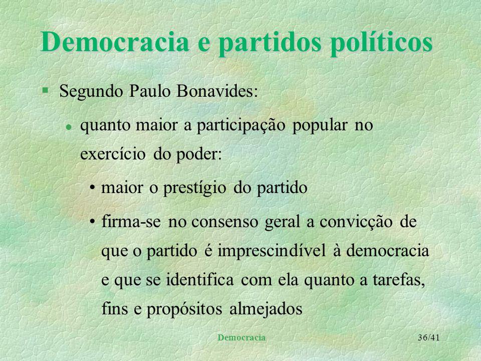 Democracia 35/41 Democracia e partidos políticos §O Estado dos dias atuais é predominantemente gerencial, mas com aspecto fortemente partidário §Os pa