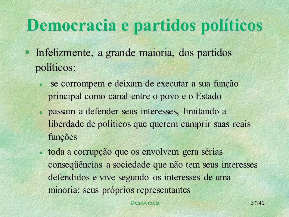Democracia 36/41 Democracia e partidos políticos §Segundo Paulo Bonavides: l quanto maior a participação popular no exercício do poder: maior o prestí