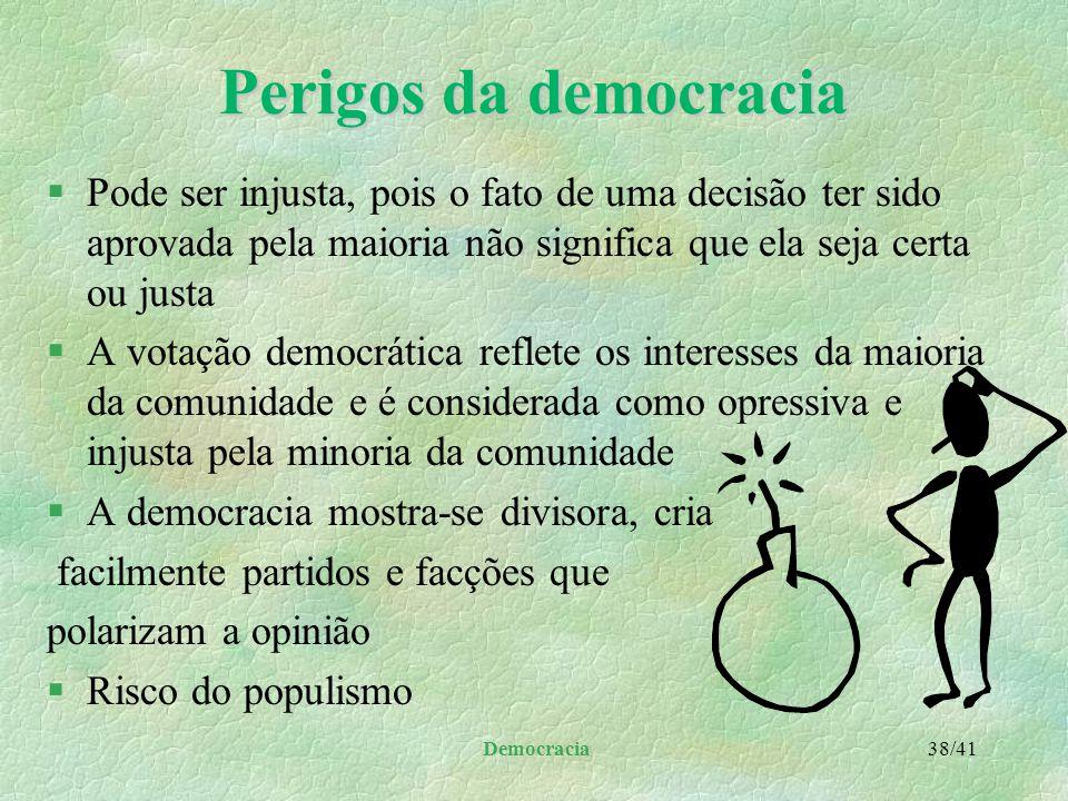 Democracia 37/41 Democracia e partidos políticos §Infelizmente, a grande maioria, dos partidos políticos: l se corrompem e deixam de executar a sua fu