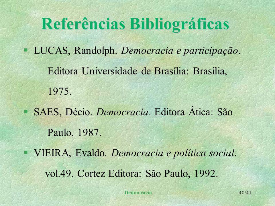 Democracia 39/41 Referências Bibliográficas §BONAVIDES, Paulo. Ciência política. 10 ed. Malheiros Editores: São Paulo, 1998. §LEFORT, Claude. A invenç
