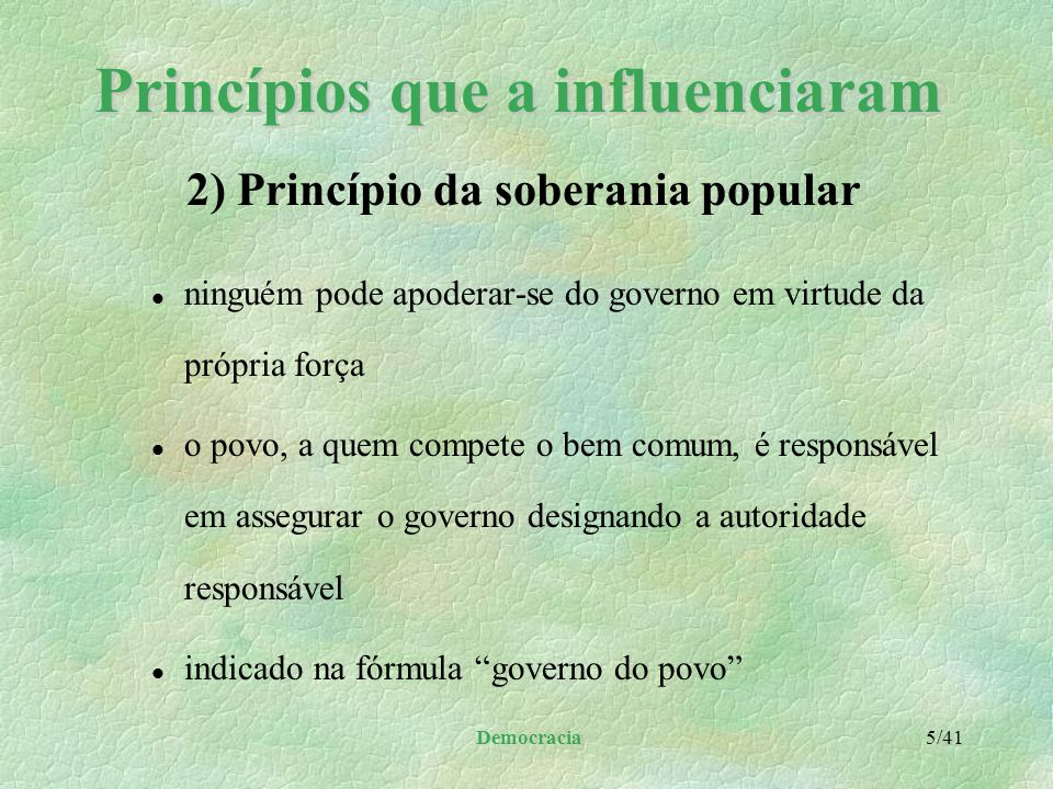 """Democracia 4/41 Princípios que a influenciaram l são imutáveis e superiores a toda ideologia particular l estão indicados na fórmula: """"governo para o"""