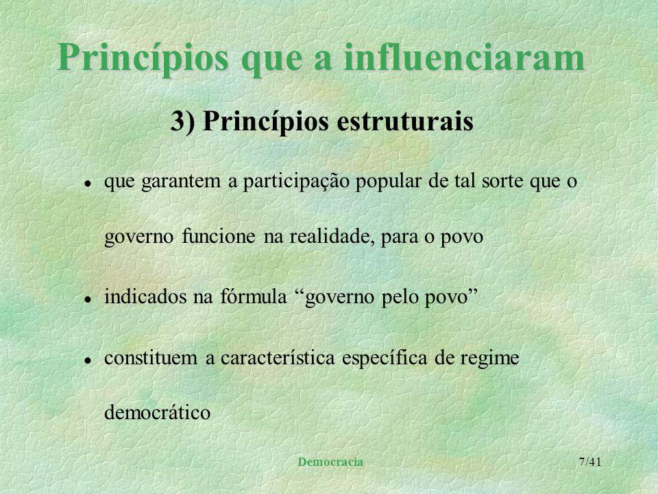 Democracia 6/41 Princípios que a influenciaram l este princípio é o principal elemento genérico do regime democrático l baseia-se na lei natural: que