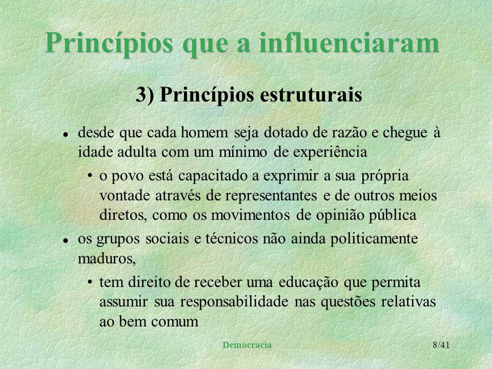 Democracia 7/41 Princípios que a influenciaram l que garantem a participação popular de tal sorte que o governo funcione na realidade, para o povo l i