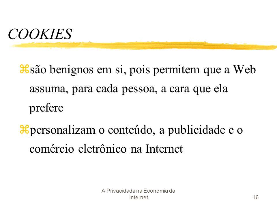 A Privacidade na Economia da Internet16 zsão benignos em si, pois permitem que a Web assuma, para cada pessoa, a cara que ela prefere zpersonalizam o