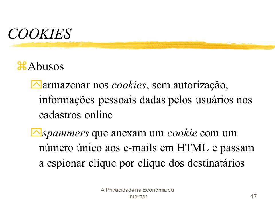 A Privacidade na Economia da Internet17 zAbusos yarmazenar nos cookies, sem autorização, informações pessoais dadas pelos usuários nos cadastros onlin