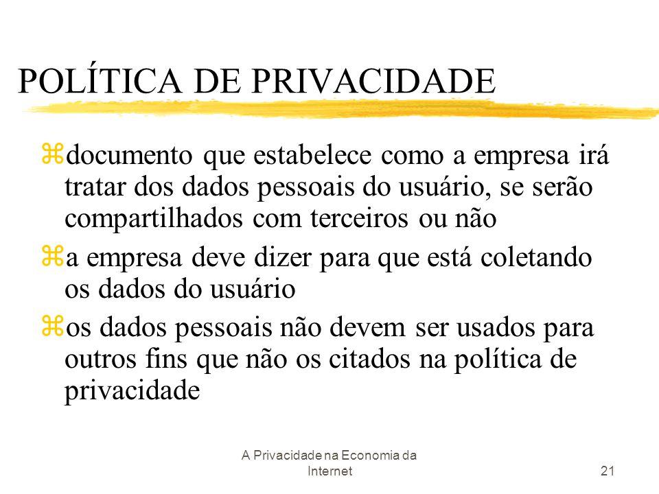A Privacidade na Economia da Internet21 POLÍTICA DE PRIVACIDADE zdocumento que estabelece como a empresa irá tratar dos dados pessoais do usuário, se