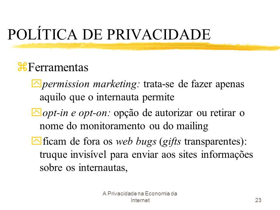 A Privacidade na Economia da Internet23 zFerramentas ypermission marketing: trata-se de fazer apenas aquilo que o internauta permite yopt-in e opt-on: