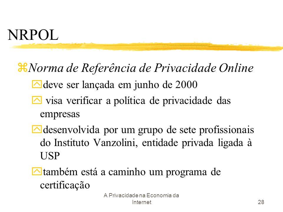 A Privacidade na Economia da Internet28 zNorma de Referência de Privacidade Online ydeve ser lançada em junho de 2000 y visa verificar a política de p