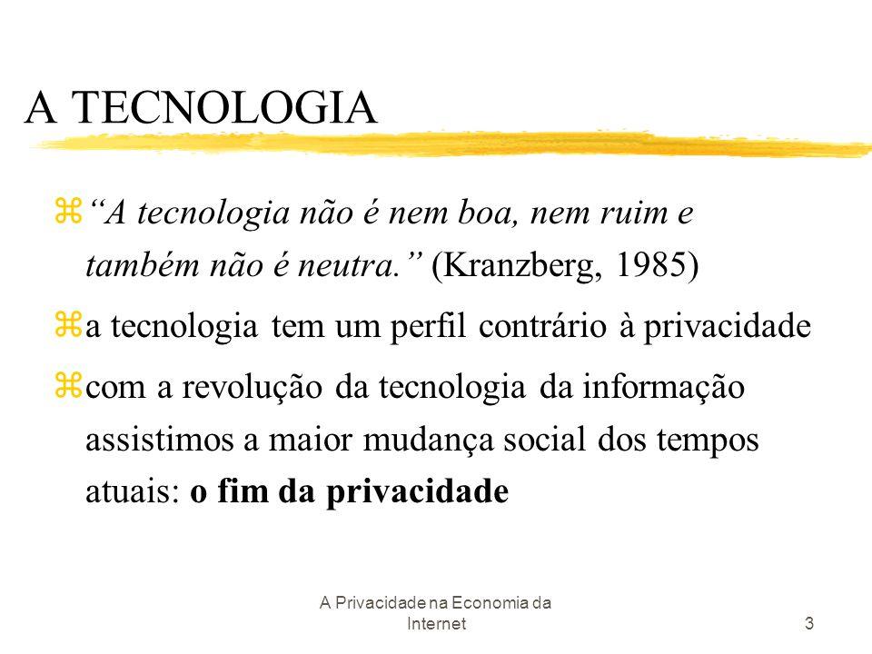 """A Privacidade na Economia da Internet3 A TECNOLOGIA z""""A tecnologia não é nem boa, nem ruim e também não é neutra."""" (Kranzberg, 1985) za tecnologia tem"""