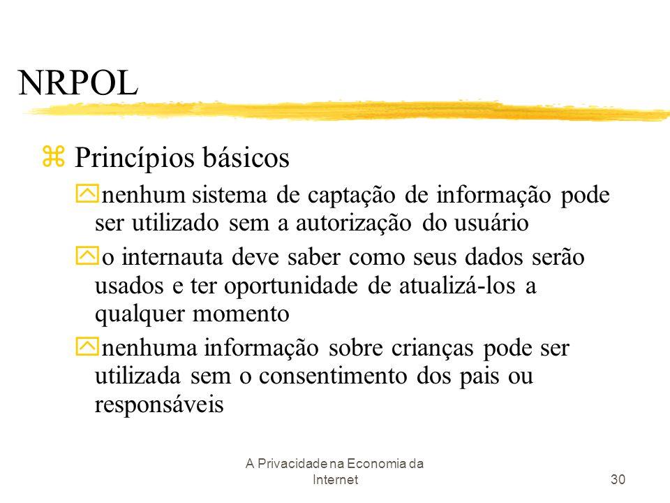 A Privacidade na Economia da Internet30 z Princípios básicos ynenhum sistema de captação de informação pode ser utilizado sem a autorização do usuário