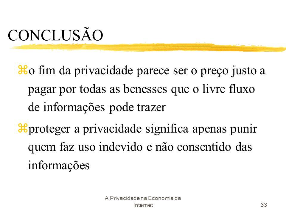 A Privacidade na Economia da Internet33 CONCLUSÃO zo fim da privacidade parece ser o preço justo a pagar por todas as benesses que o livre fluxo de in
