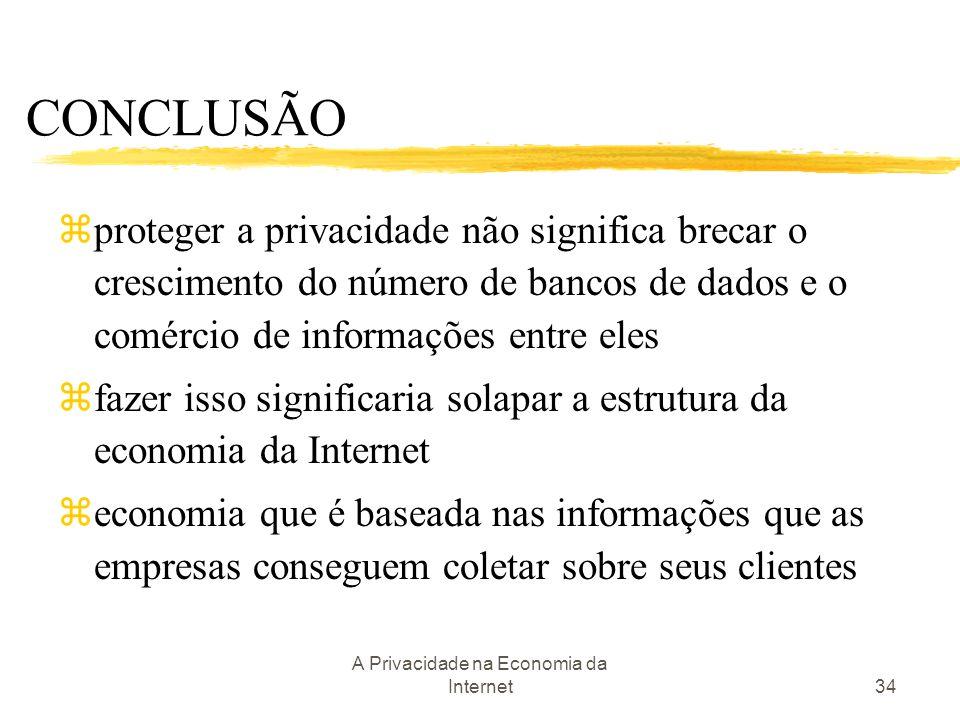 A Privacidade na Economia da Internet34 zproteger a privacidade não significa brecar o crescimento do número de bancos de dados e o comércio de inform