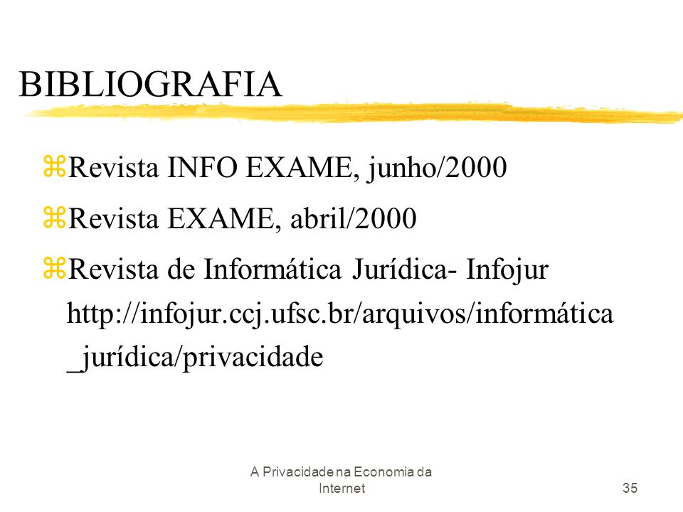 A Privacidade na Economia da Internet35 BIBLIOGRAFIA zRevista INFO EXAME, junho/2000 zRevista EXAME, abril/2000  Revista de Informática Jurídica- Inf