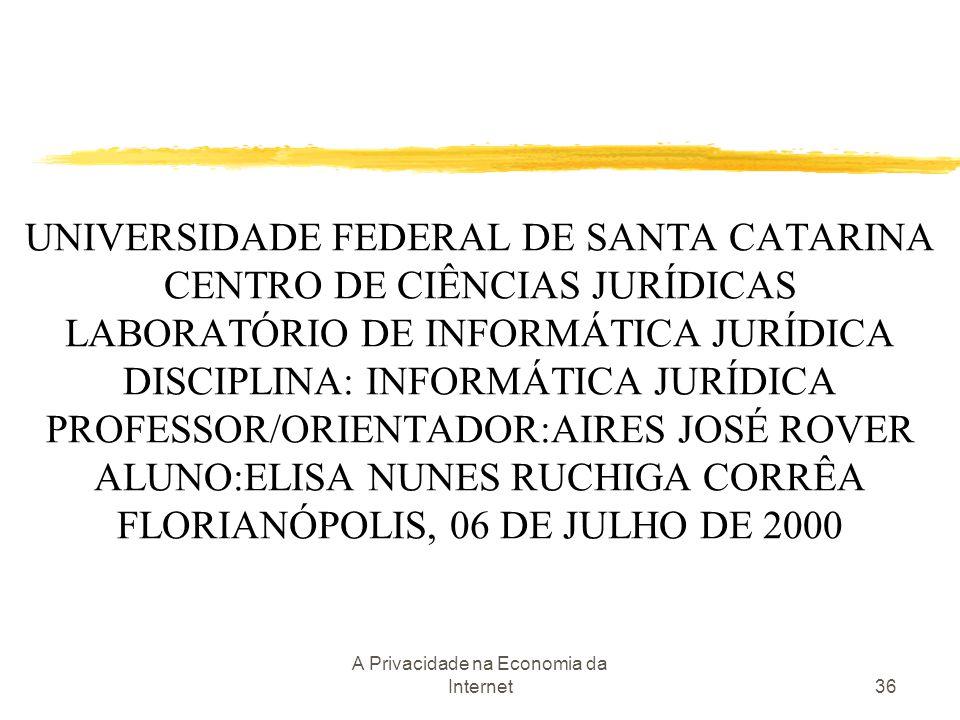 A Privacidade na Economia da Internet36 UNIVERSIDADE FEDERAL DE SANTA CATARINA CENTRO DE CIÊNCIAS JURÍDICAS LABORATÓRIO DE INFORMÁTICA JURÍDICA DISCIP