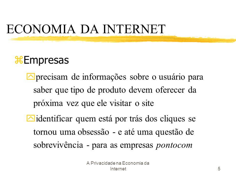 A Privacidade na Economia da Internet5 zEmpresas yprecisam de informações sobre o usuário para saber que tipo de produto devem oferecer da próxima vez