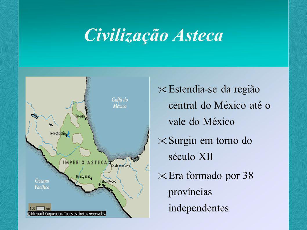 Civilização Asteca Constituía-se de uma tríplice aliança entre reinos de: Tenochtitlan Tlacoplan Texcoco Tinha por capital Tenochtitlan Controle militar e político Recebia a maior parte dos tributos