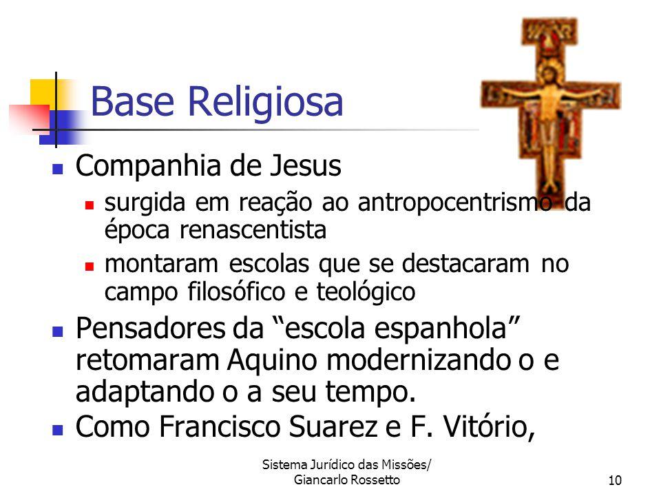 Sistema Jurídico das Missões/ Giancarlo Rossetto10 Base Religiosa Companhia de Jesus surgida em reação ao antropocentrismo da época renascentista mont