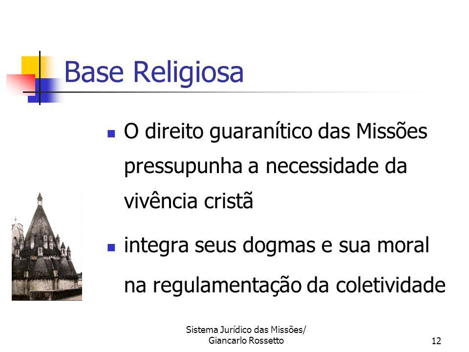 Sistema Jurídico das Missões/ Giancarlo Rossetto12 O direito guaranítico das Missões pressupunha a necessidade da vivência cristã integra seus dogmas