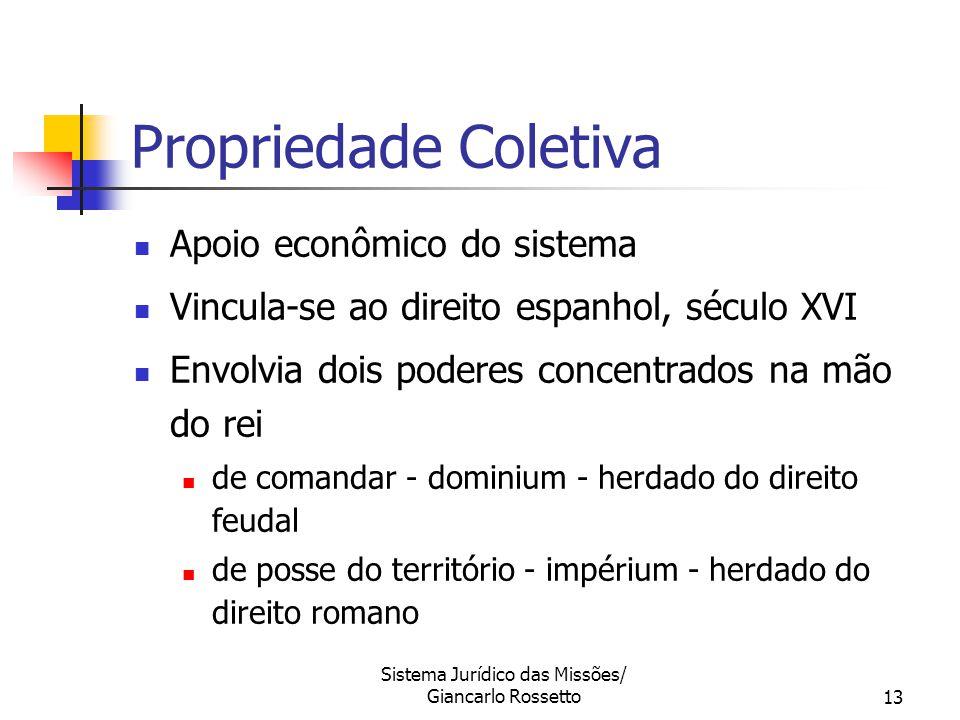 Sistema Jurídico das Missões/ Giancarlo Rossetto13 Propriedade Coletiva Apoio econômico do sistema Vincula-se ao direito espanhol, século XVI Envolvia