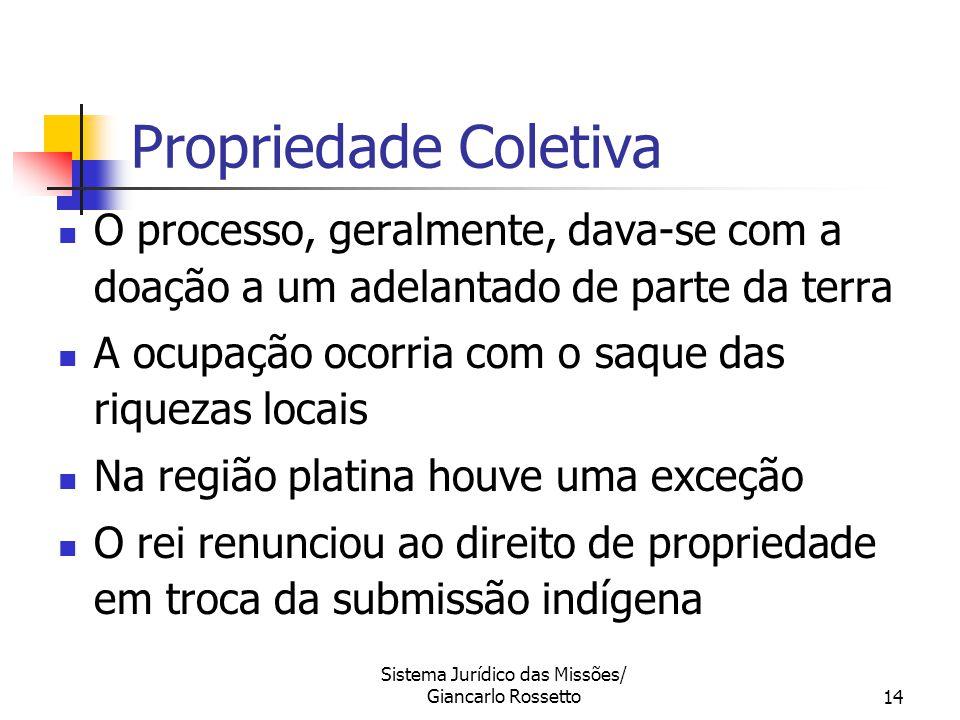 Sistema Jurídico das Missões/ Giancarlo Rossetto14 O processo, geralmente, dava-se com a doação a um adelantado de parte da terra A ocupação ocorria c