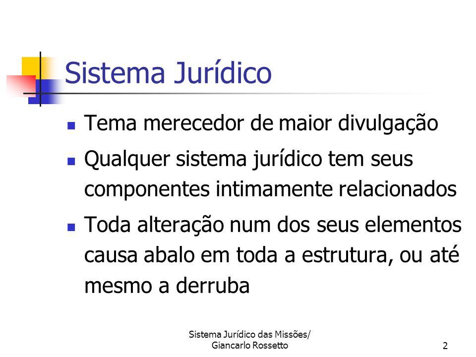 Sistema Jurídico das Missões/ Giancarlo Rossetto2 Sistema Jurídico Tema merecedor de maior divulgação Qualquer sistema jurídico tem seus componentes i