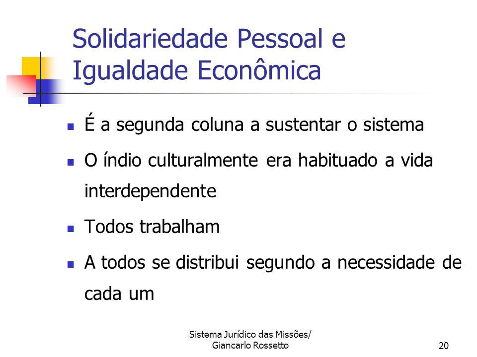 Sistema Jurídico das Missões/ Giancarlo Rossetto20 Solidariedade Pessoal e Igualdade Econômica É a segunda coluna a sustentar o sistema O índio cultur